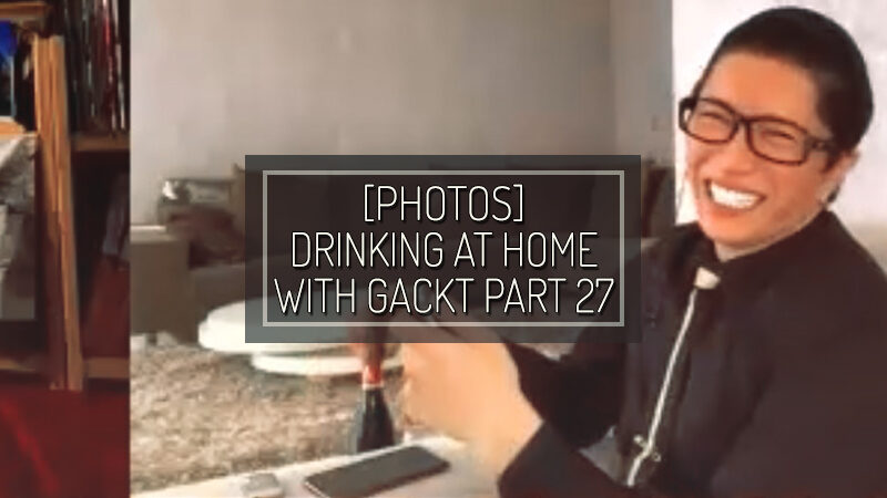 [PHOTOS] Drinking at home with GACKT part 27